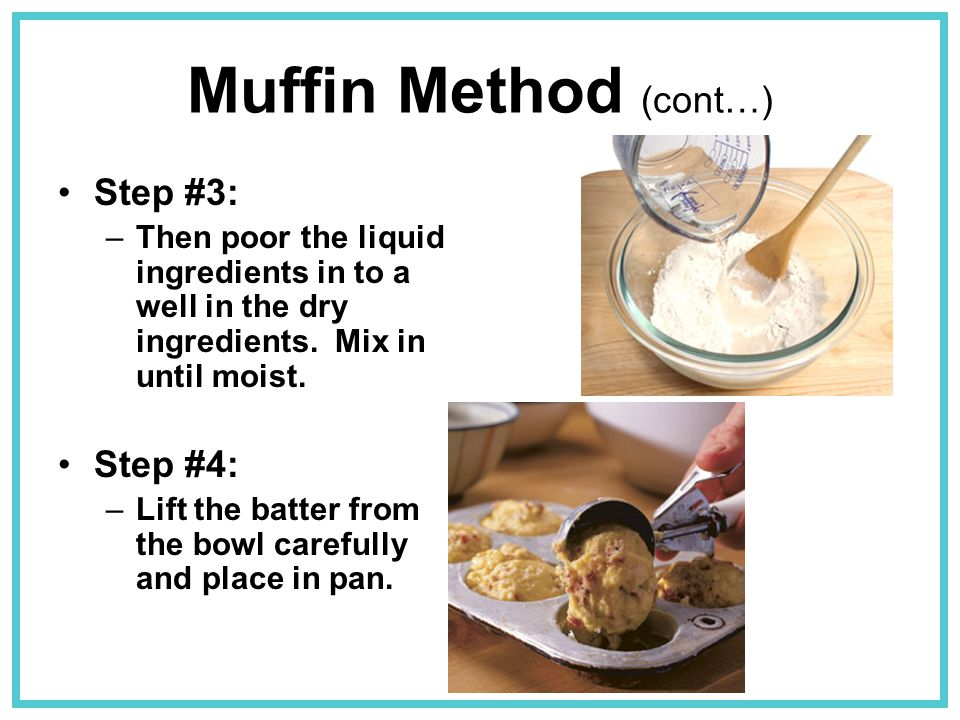 Muffin Method (cont…) Step #3: Step #4: