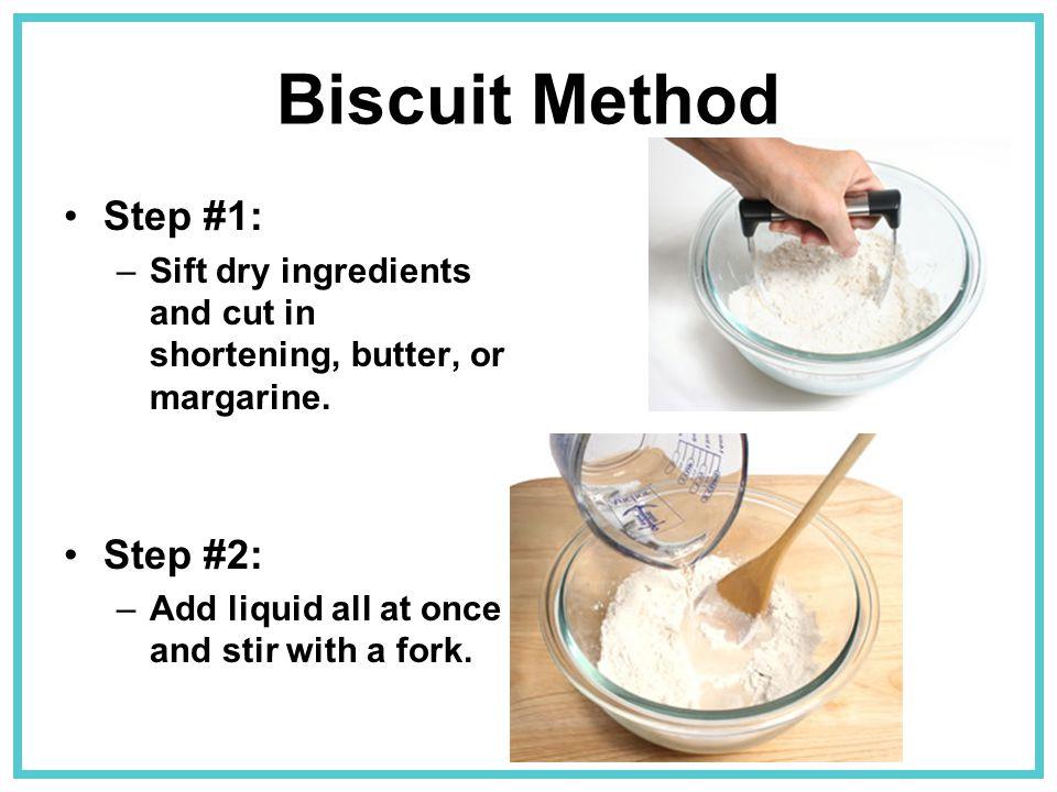 Biscuit Method Step #1: Step #2: