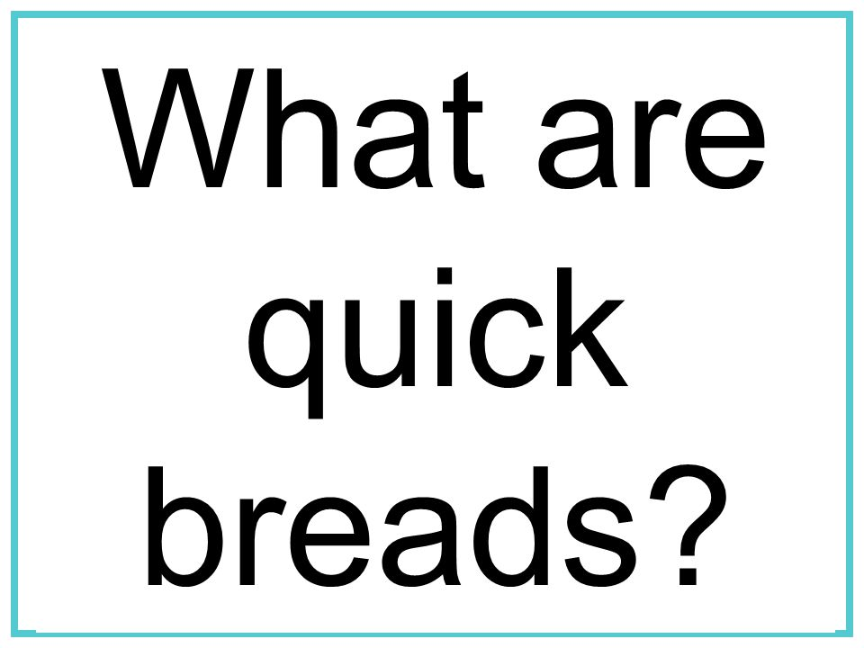 What are quick breads What are Quick Breads