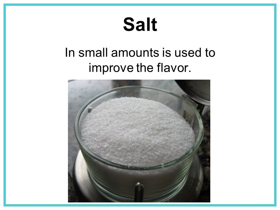 In small amounts is used to improve the flavor.
