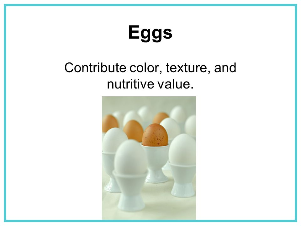 Contribute color, texture, and nutritive value.