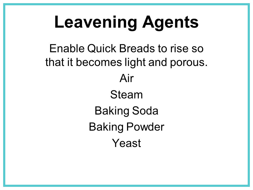 Enable Quick Breads to rise so that it becomes light and porous.