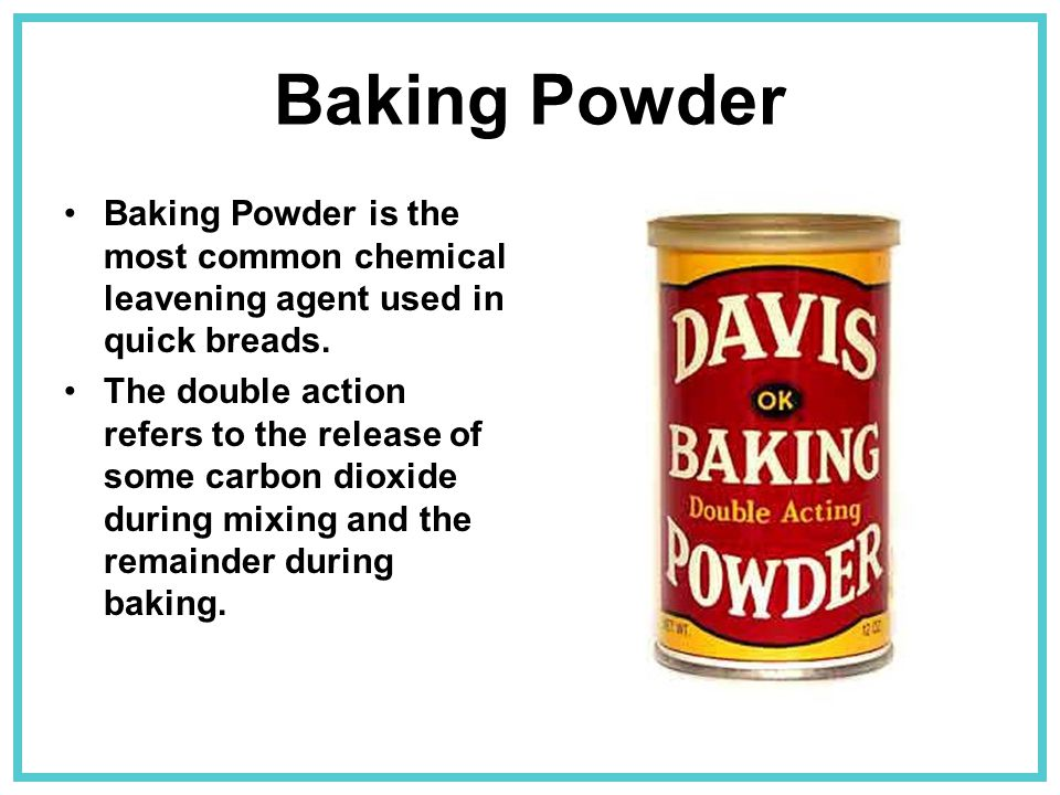 Baking Powder Baking Powder is the most common chemical leavening agent used in quick breads.