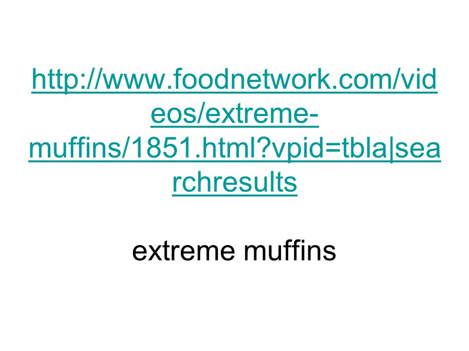 http://www. foodnetwork. com/videos/extreme-muffins/1851. html
