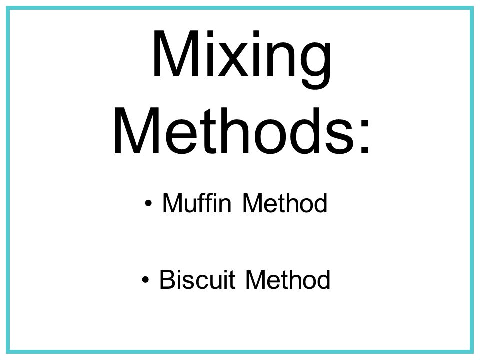 Mixing Methods: Mixing Methods for Quick Breads Muffin Method