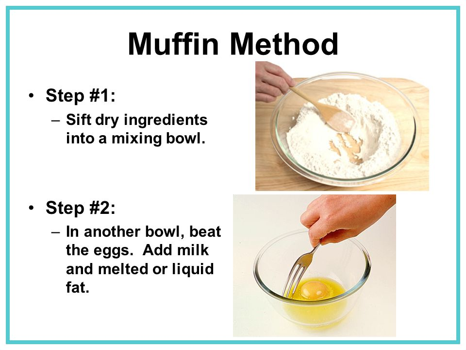 Muffin Method Step #1: Step #2: