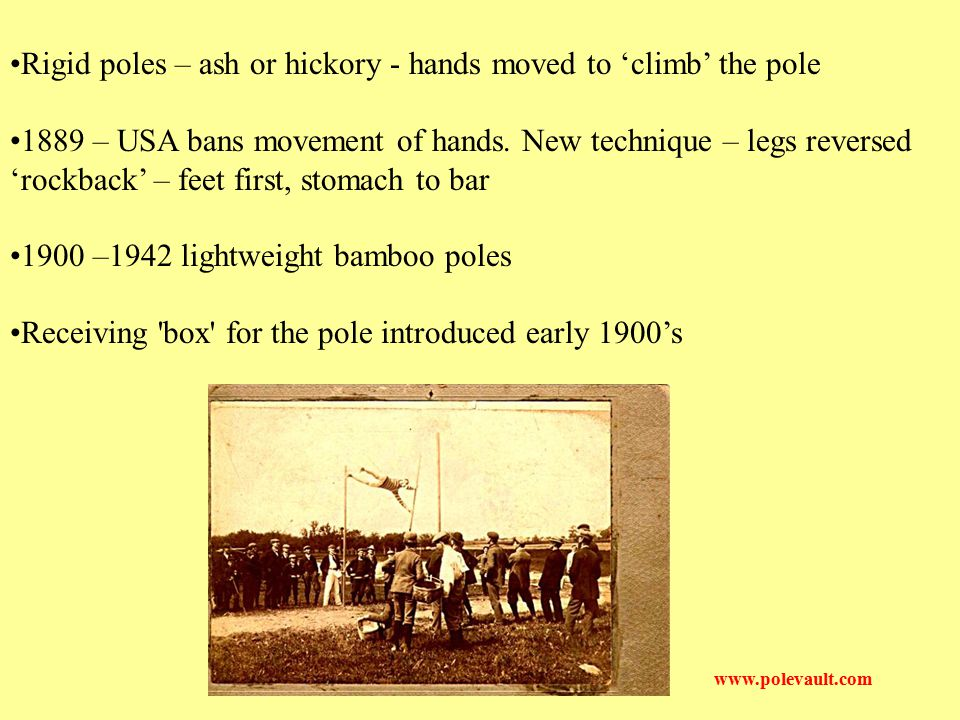 Rigid poles – ash or hickory - hands moved to 'climb' the pole