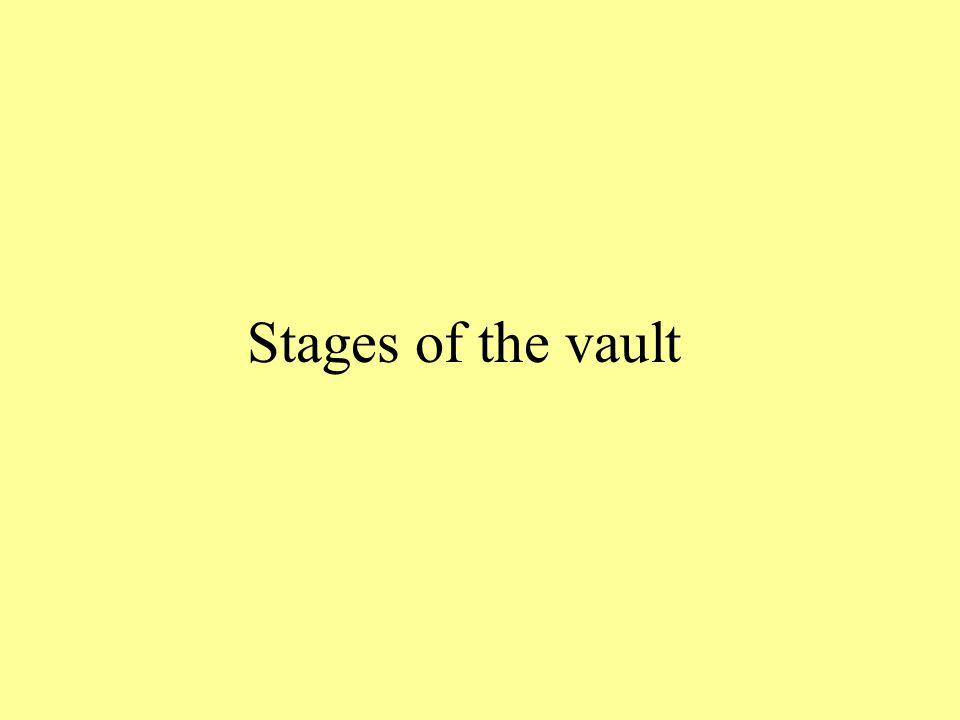 Stages of the vault