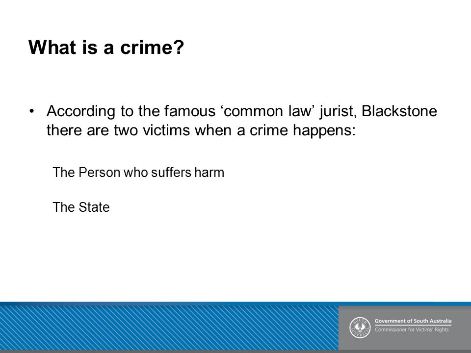 What is a crime According to the famous 'common law' jurist, Blackstone there are two victims when a crime happens: