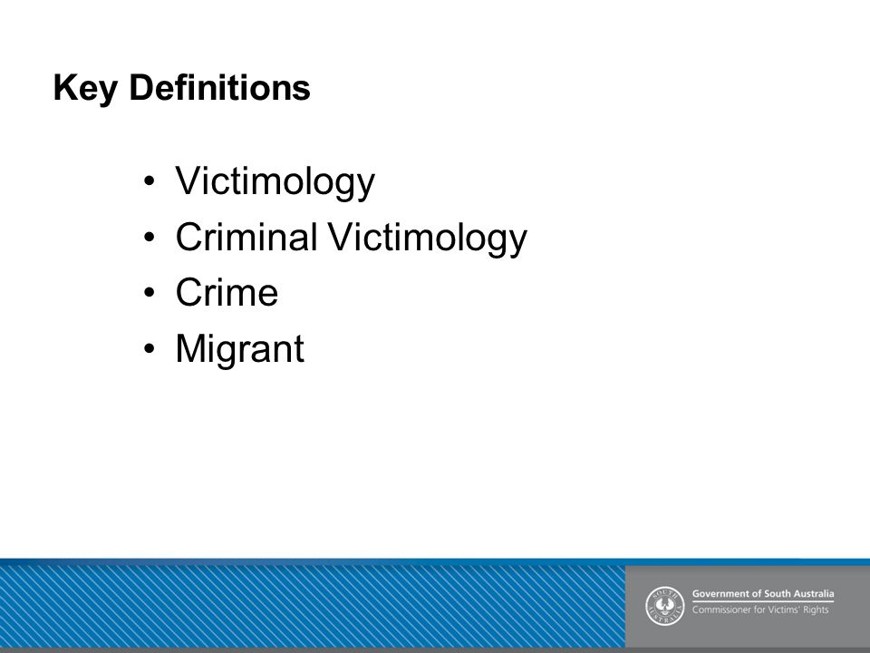 Key Definitions Victimology Criminal Victimology Crime Migrant