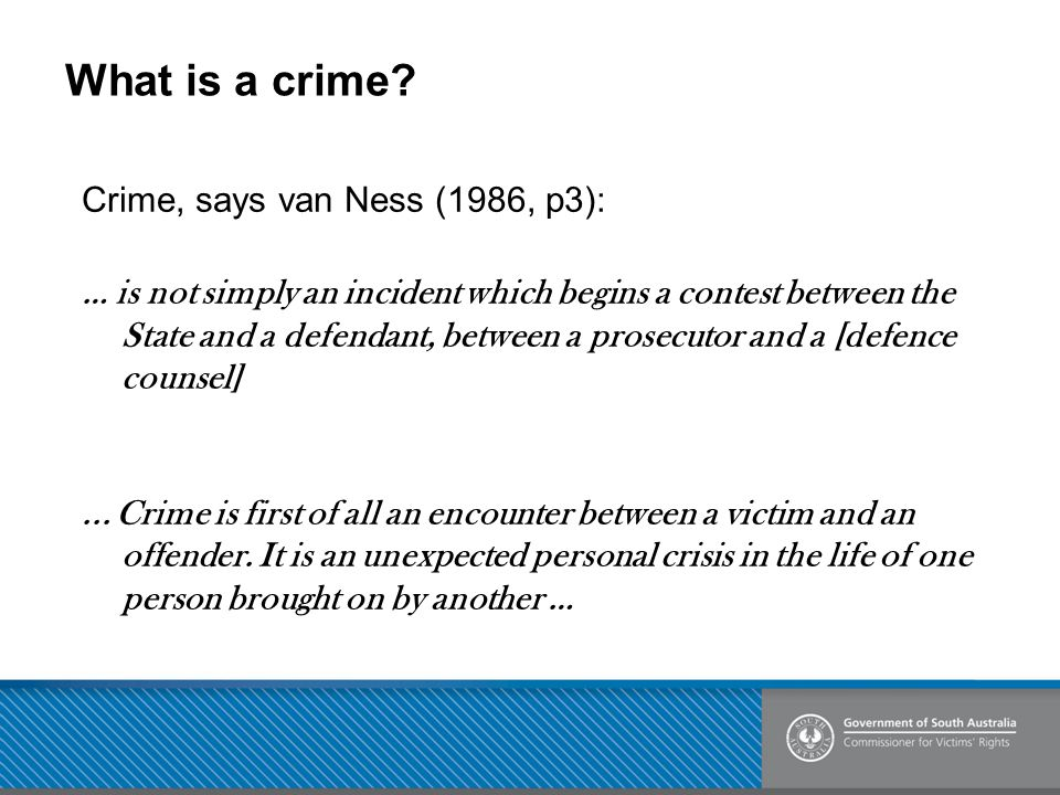 What is a crime Crime, says van Ness (1986, p3):