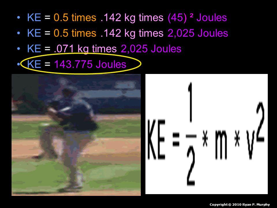 KE = 0.5 times .142 kg times (45) ² Joules