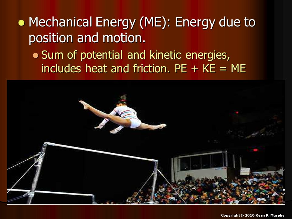 Mechanical Energy (ME): Energy due to position and motion.