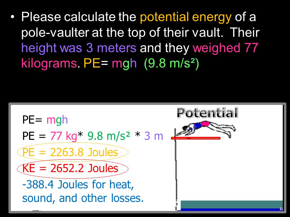 Please calculate the potential energy of a pole-vaulter at the top of their vault. Their height was 3 meters and they weighed 77 kilograms. PE= mgh (9.8 m/s²)