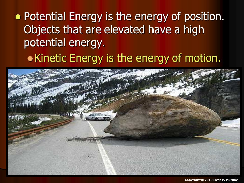 Kinetic Energy is the energy of motion.