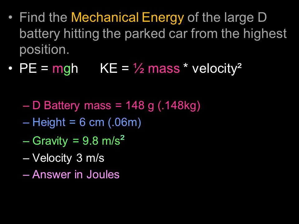 PE = mgh KE = ½ mass * velocity²