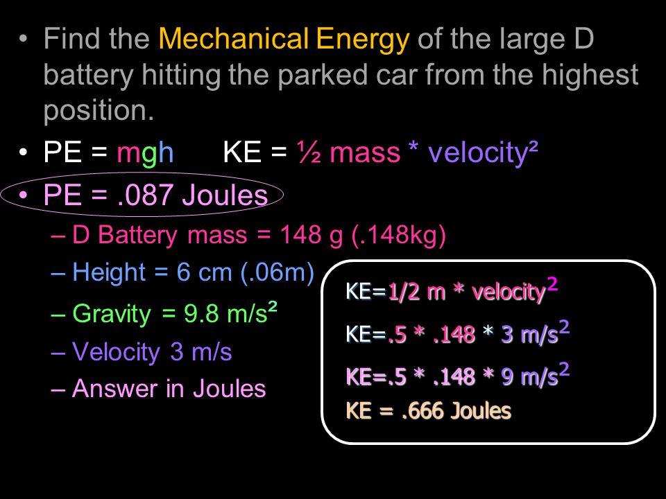 PE = mgh KE = ½ mass * velocity² PE = .087 Joules