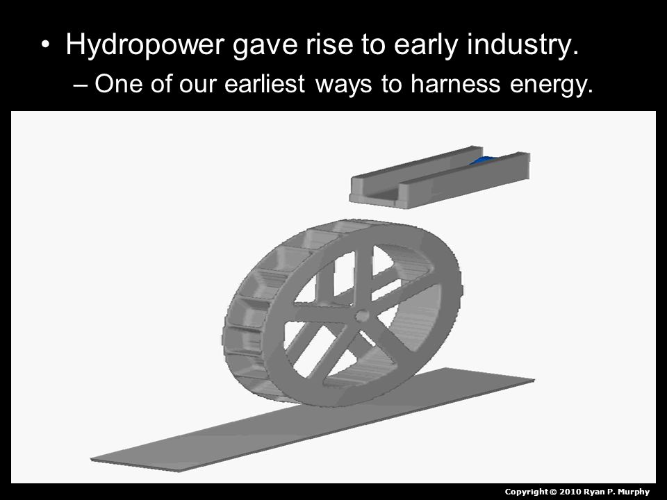 Hydropower gave rise to early industry.