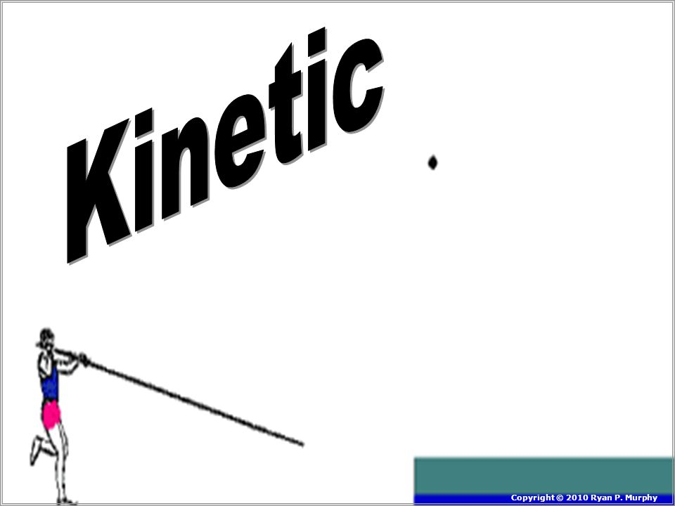 Kinetic Copyright © 2010 Ryan P. Murphy