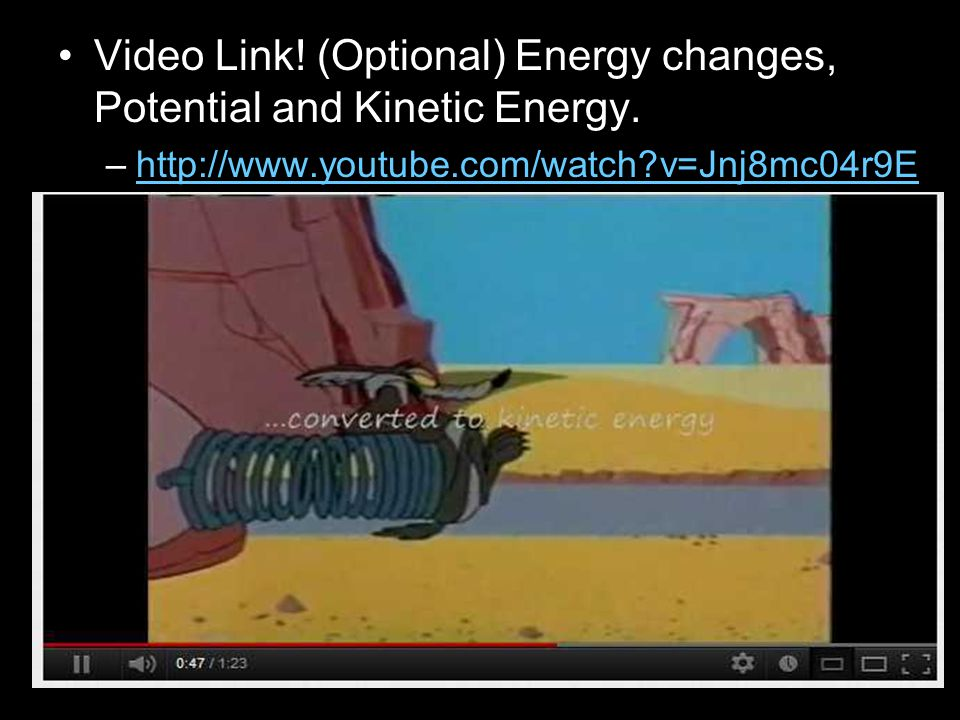 Video Link! (Optional) Energy changes, Potential and Kinetic Energy.