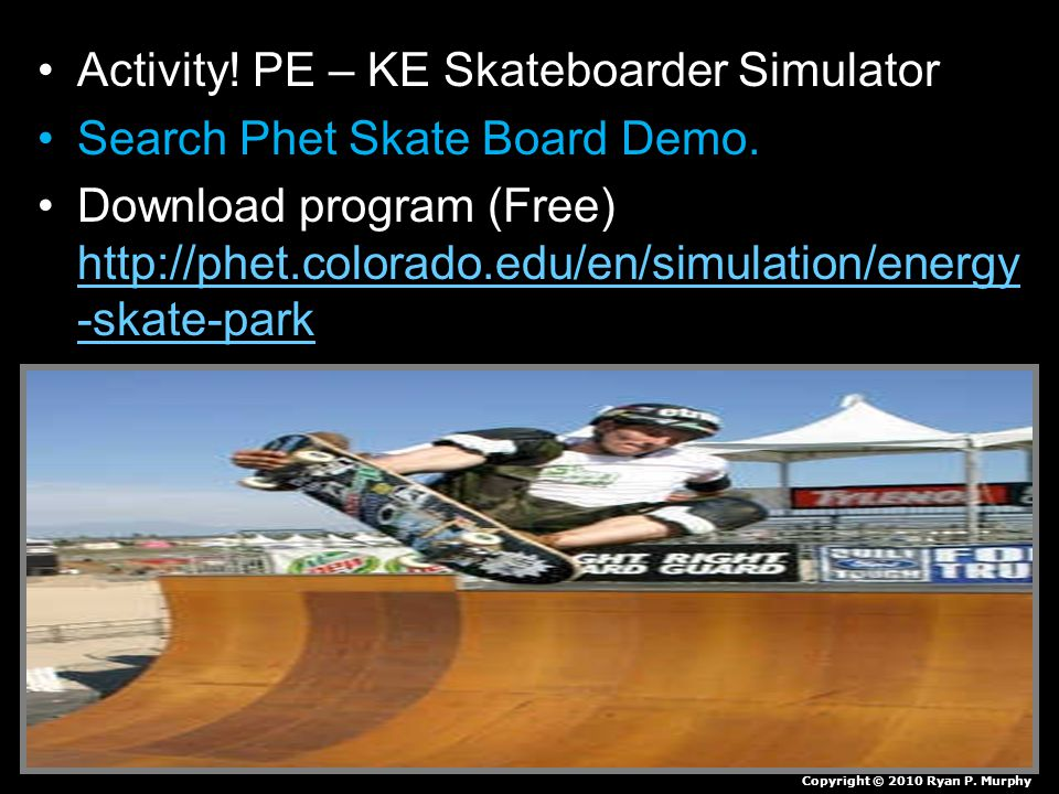 Activity! PE – KE Skateboarder Simulator Search Phet Skate Board Demo.