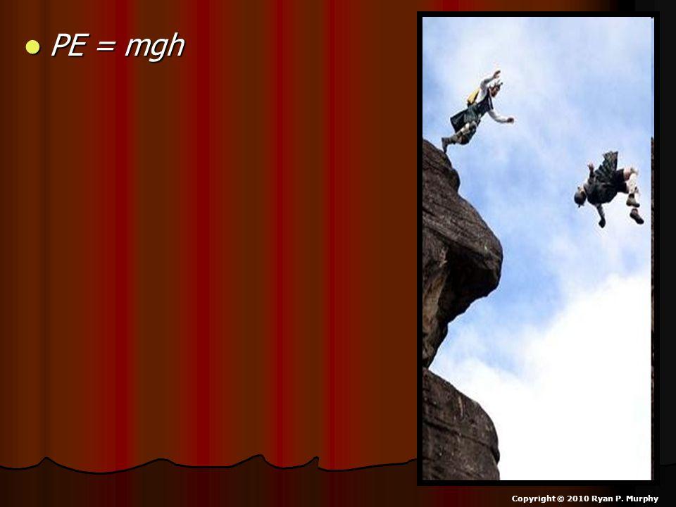 PE = mgh Copyright © 2010 Ryan P. Murphy