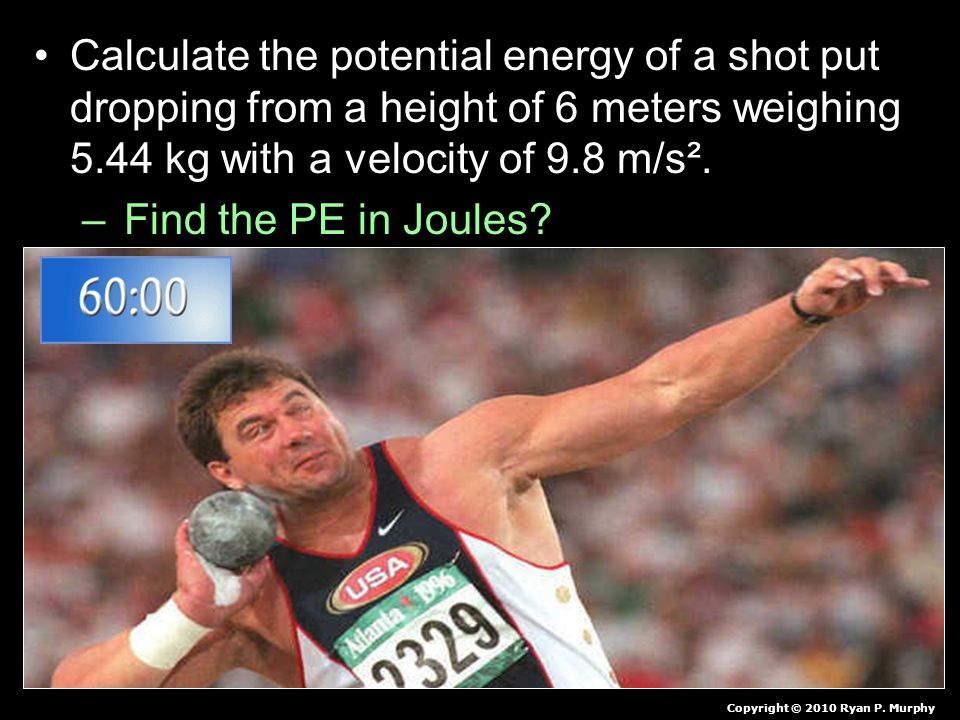 Calculate the potential energy of a shot put dropping from a height of 6 meters weighing 5.44 kg with a velocity of 9.8 m/s².