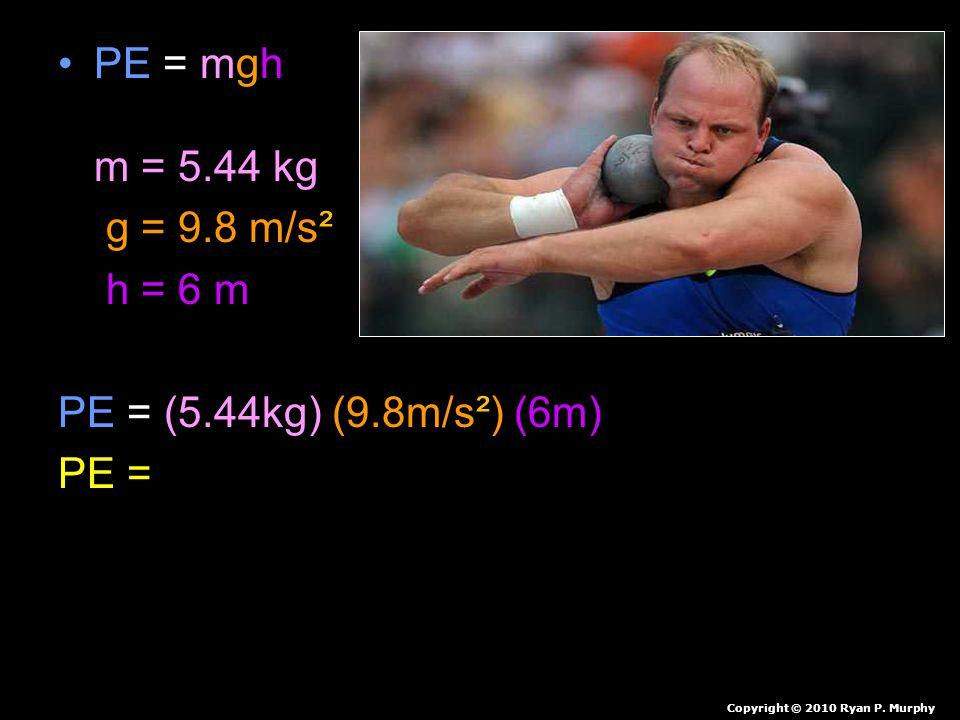 PE = mgh m = 5.44 kg g = 9.8 m/s² h = 6 m PE = (5.44kg) (9.8m/s²) (6m)