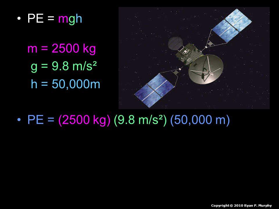 PE = mgh m = 2500 kg g = 9.8 m/s². h = 50,000m.