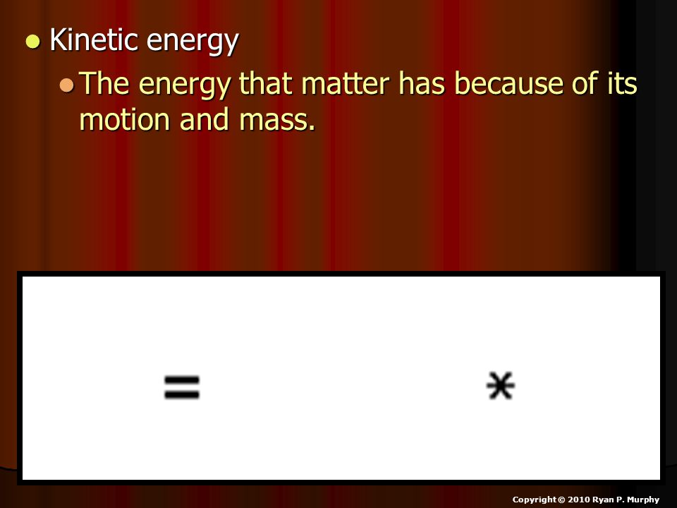 The energy that matter has because of its motion and mass.