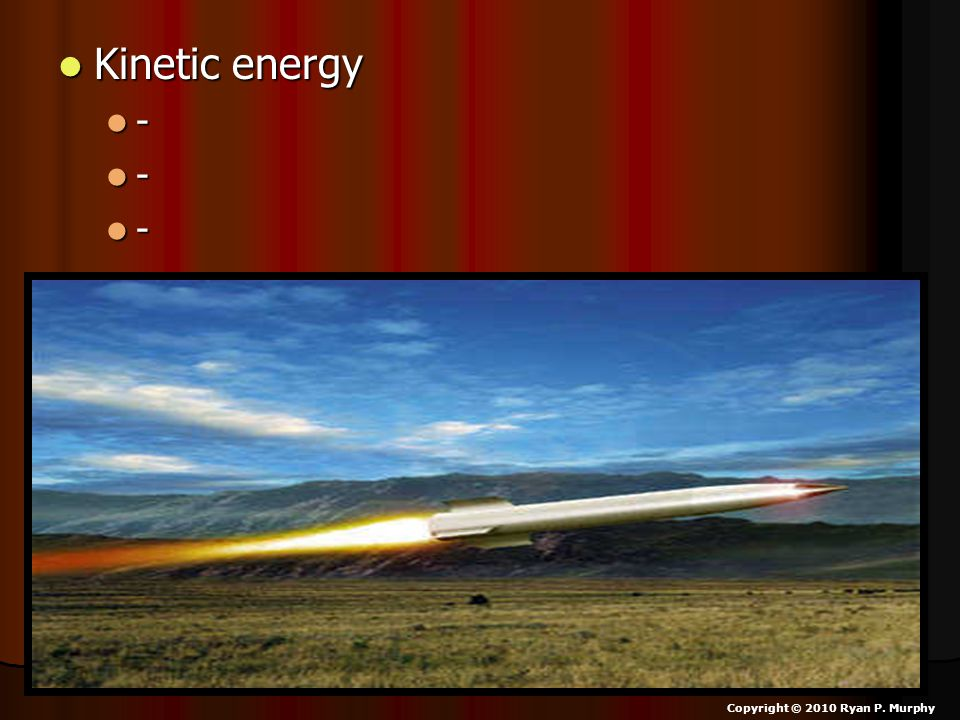 Kinetic energy - Copyright © 2010 Ryan P. Murphy