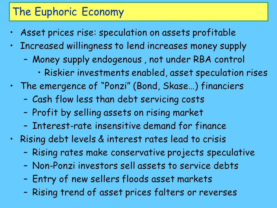 The Euphoric Economy Asset prices rise: speculation on assets profitable. Increased willingness to lend increases money supply.