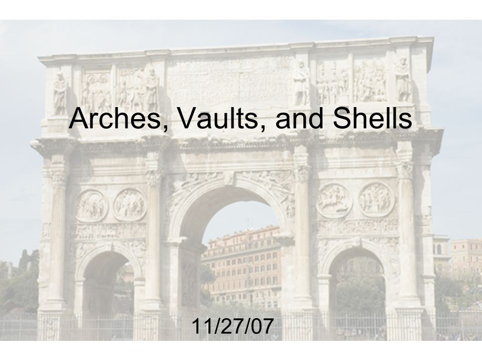 Arches, Vaults, and Shells