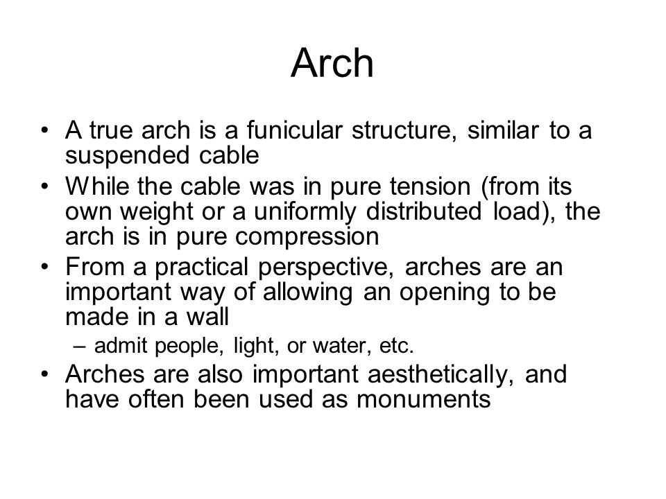 Arch A true arch is a funicular structure, similar to a suspended cable.