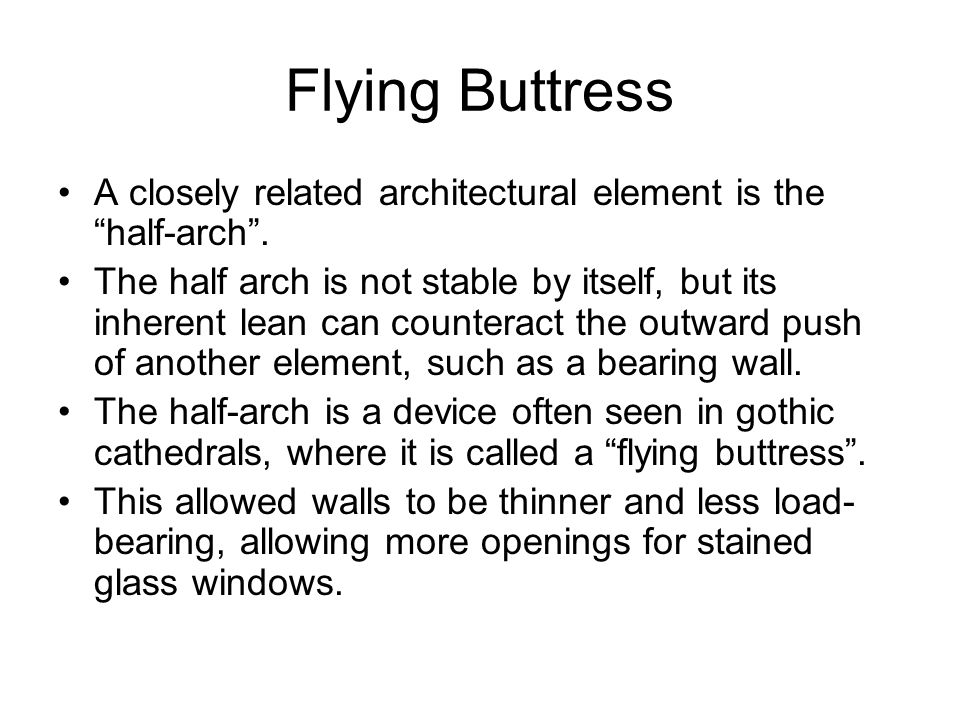 Flying Buttress A closely related architectural element is the half-arch .