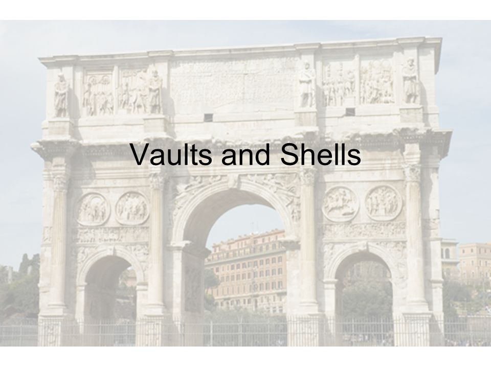 Vaults and Shells