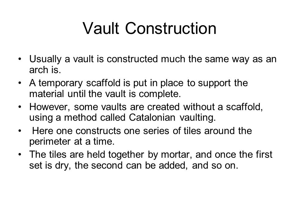Vault Construction Usually a vault is constructed much the same way as an arch is.
