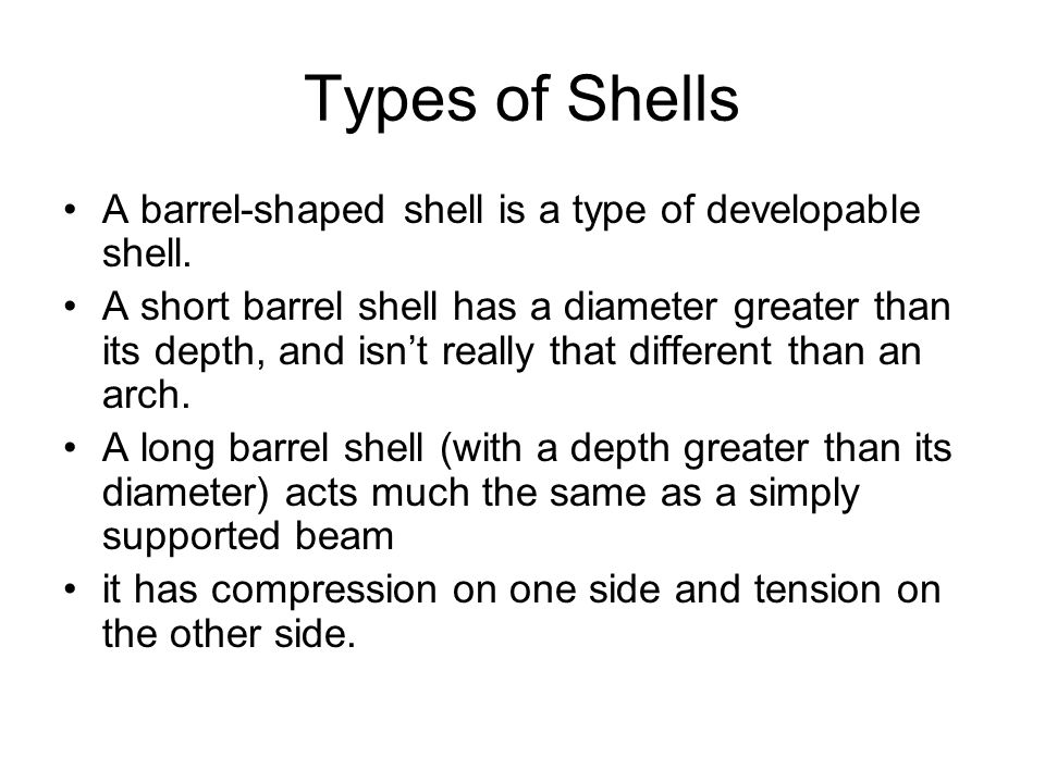 Types of Shells A barrel-shaped shell is a type of developable shell.
