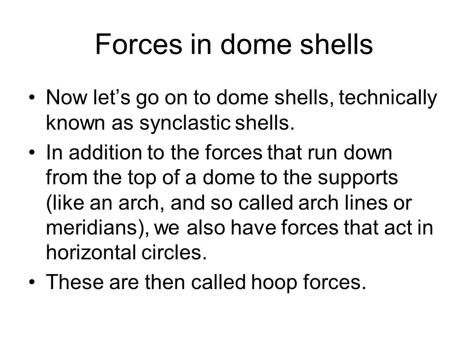 Forces in dome shells Now let's go on to dome shells, technically known as synclastic shells.