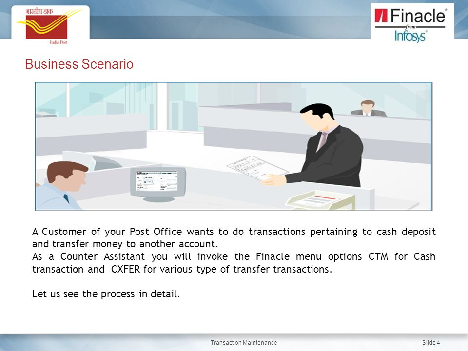 Business Scenario A Customer of your Post Office wants to do transactions pertaining to cash deposit and transfer money to another account.