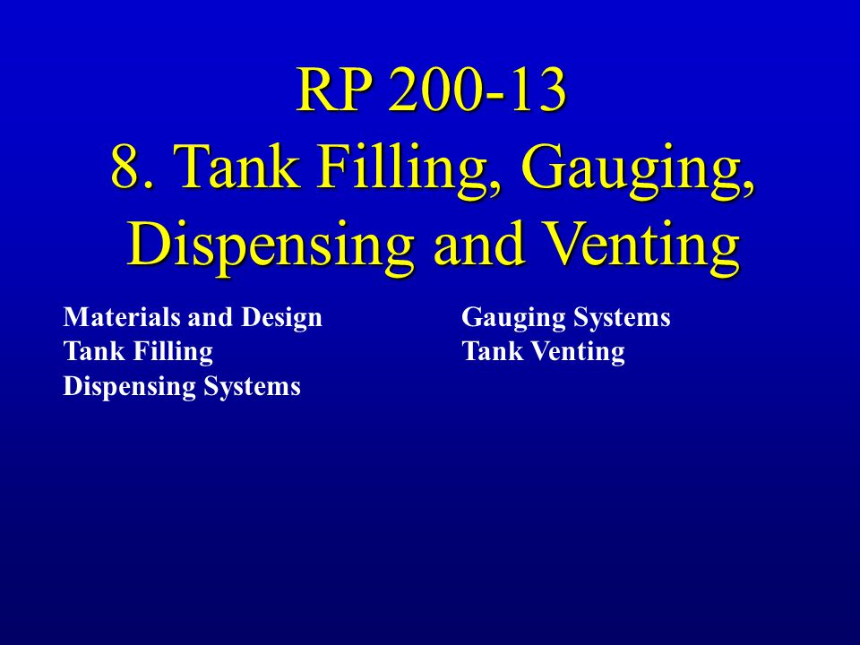 8. Tank Filling, Gauging, Dispensing and Venting
