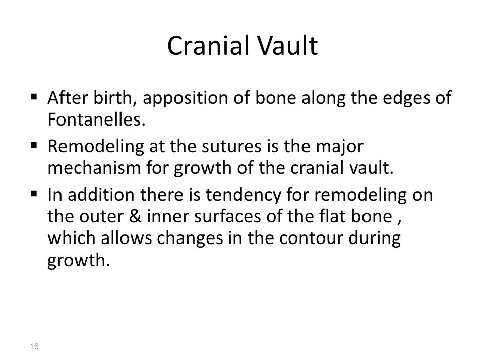 Cranial Vault After birth, apposition of bone along the edges of Fontanelles.
