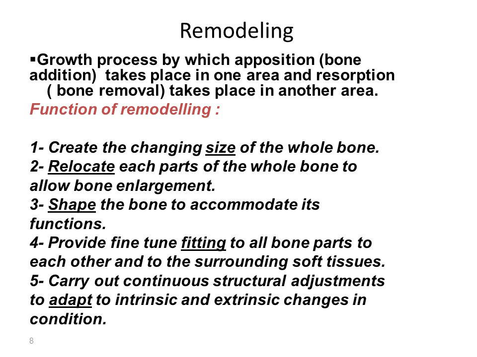 Remodeling Growth process by which apposition (bone addition) takes place in one area and resorption.
