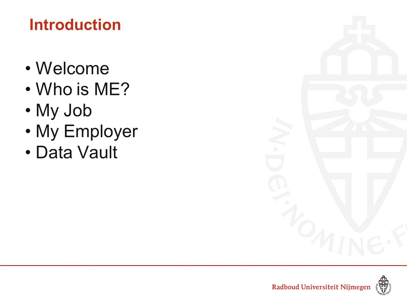 Welcome Who is ME My Job My Employer Data Vault Introduction