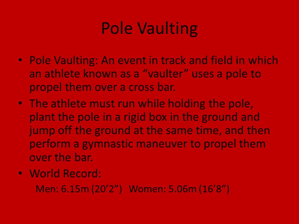 Pole Vaulting Pole Vaulting: An event in track and field in which an athlete known as a vaulter uses a pole to propel them over a cross bar.