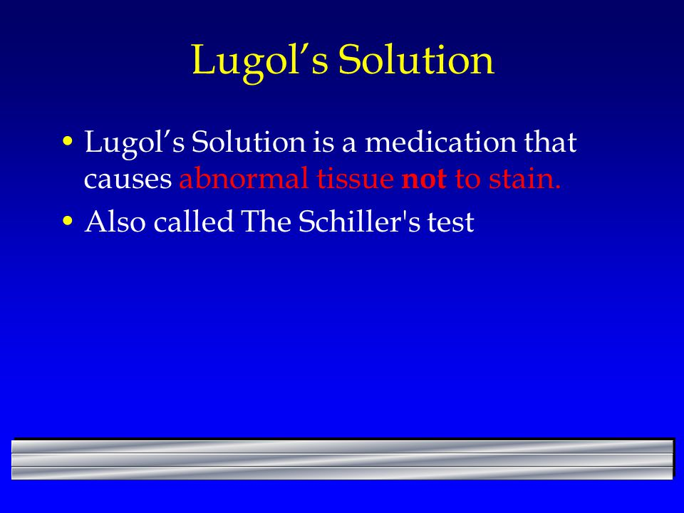 Lugol's Solution Lugol's Solution is a medication that causes abnormal tissue not to stain.