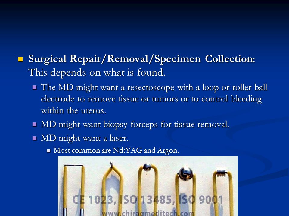 Surgical Repair/Removal/Specimen Collection: This depends on what is found.