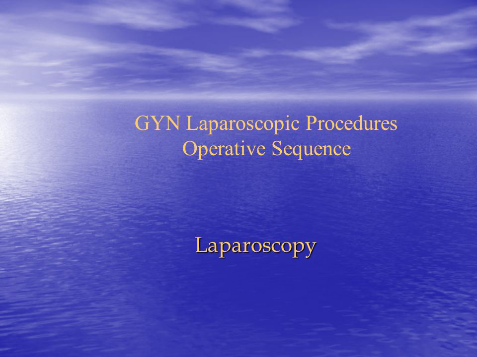 GYN Laparoscopic Procedures Operative Sequence