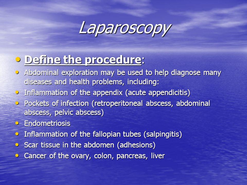 Laparoscopy Define the procedure: