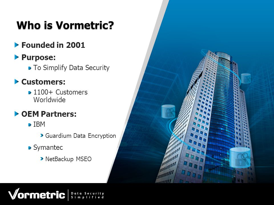 Who is Vormetric Founded in 2001 Purpose: Customers: OEM Partners: